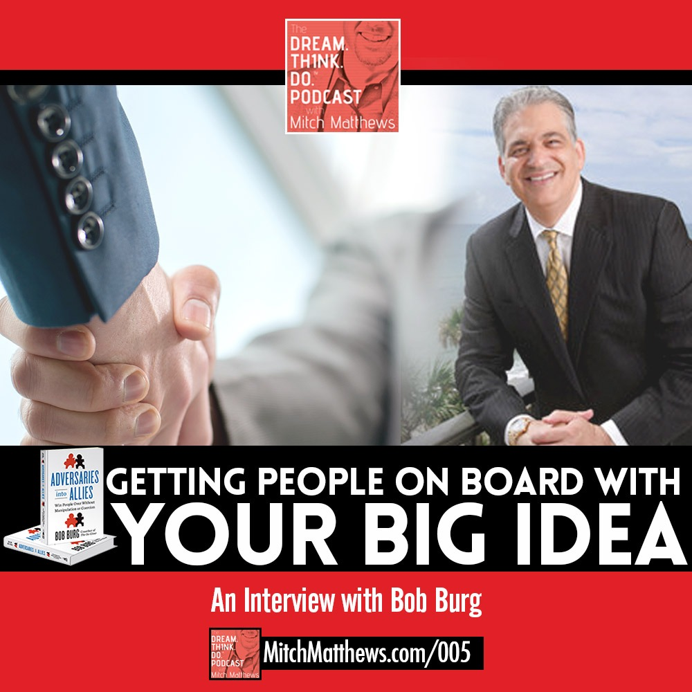 Getting People On Board With Your Big Idea An Interview with Bob Burg