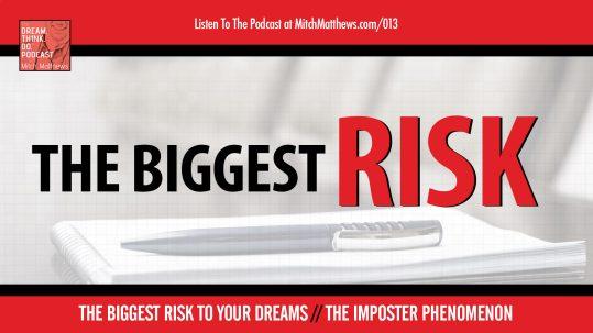 the-biggest-risk-mitch-mathews-dream-think-do