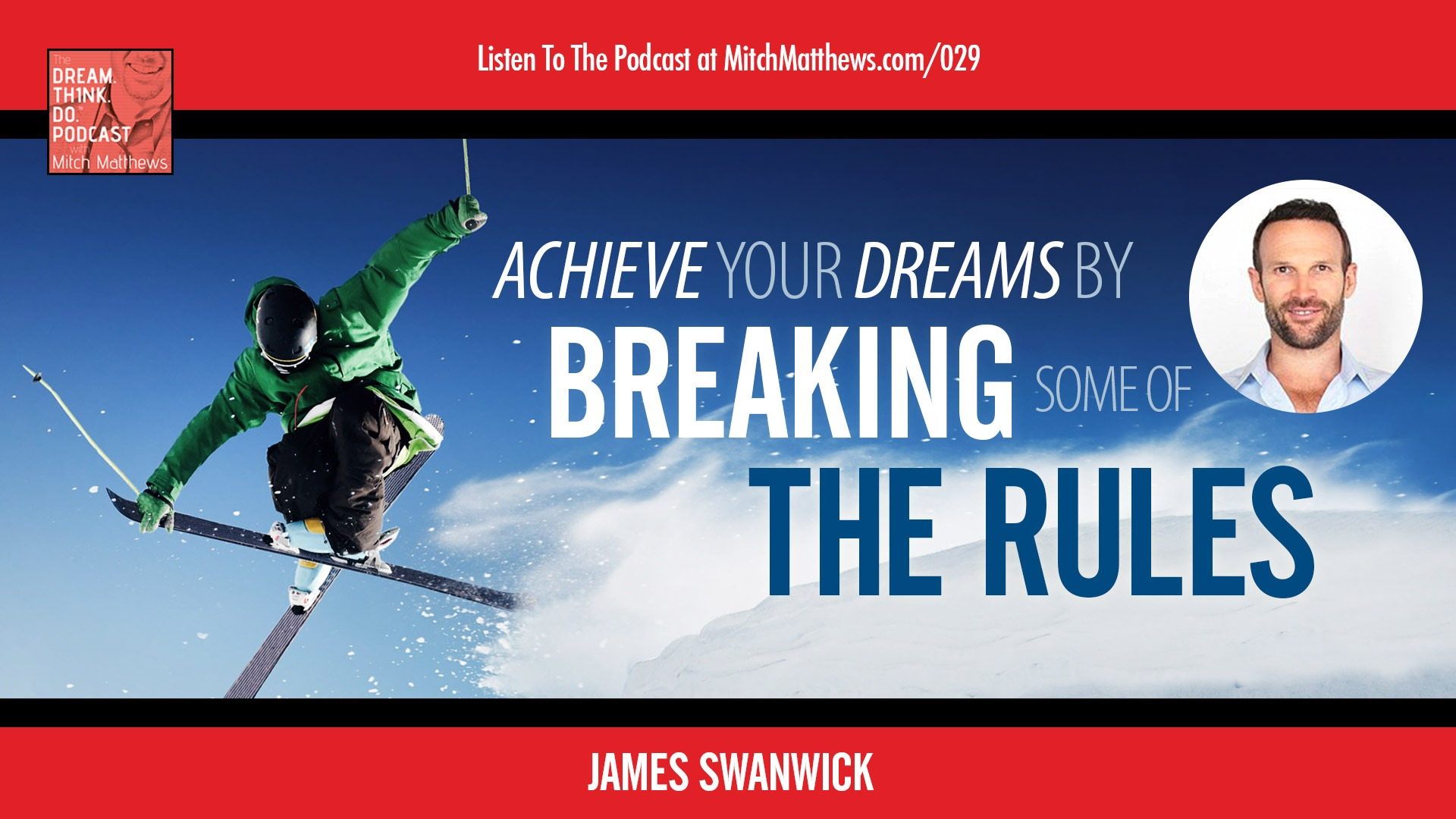 James Swanwick | Achieving Dreams and Breaking Rules