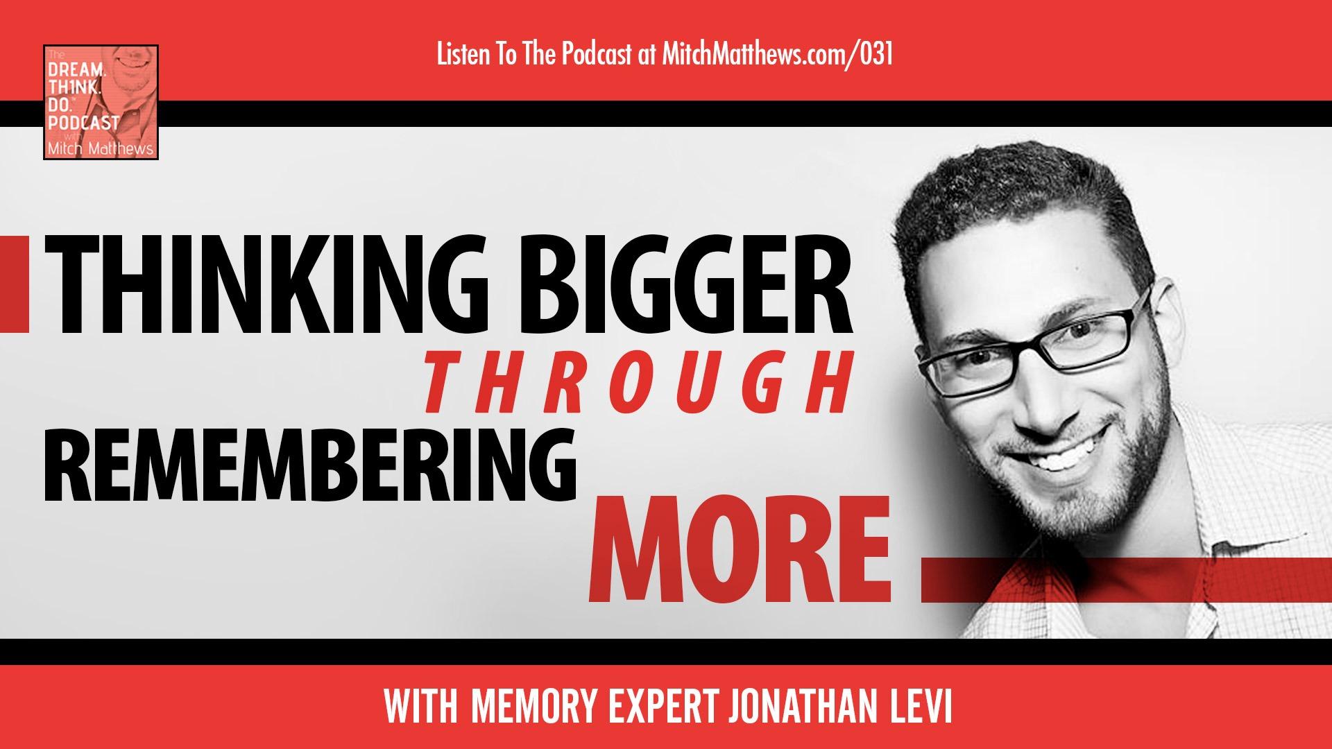 Jonathan Levi | Thinking Bigger Through Remembering More