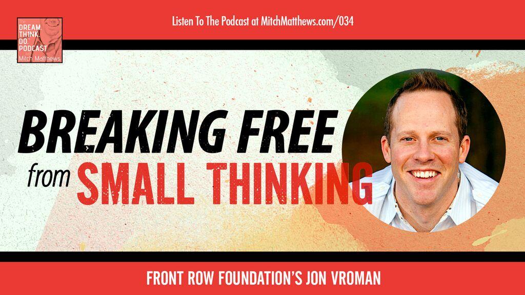 Jon Vroman | Breaking Free from Small Thinking