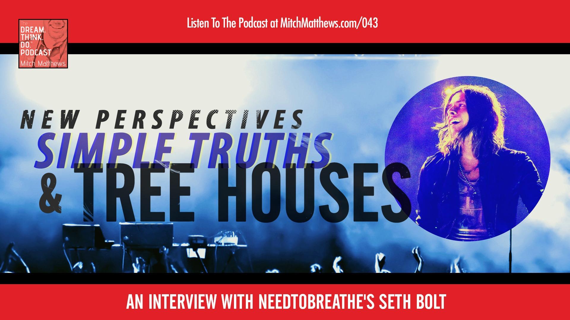 Seth Bolt | Simple Truths & Tree Houses