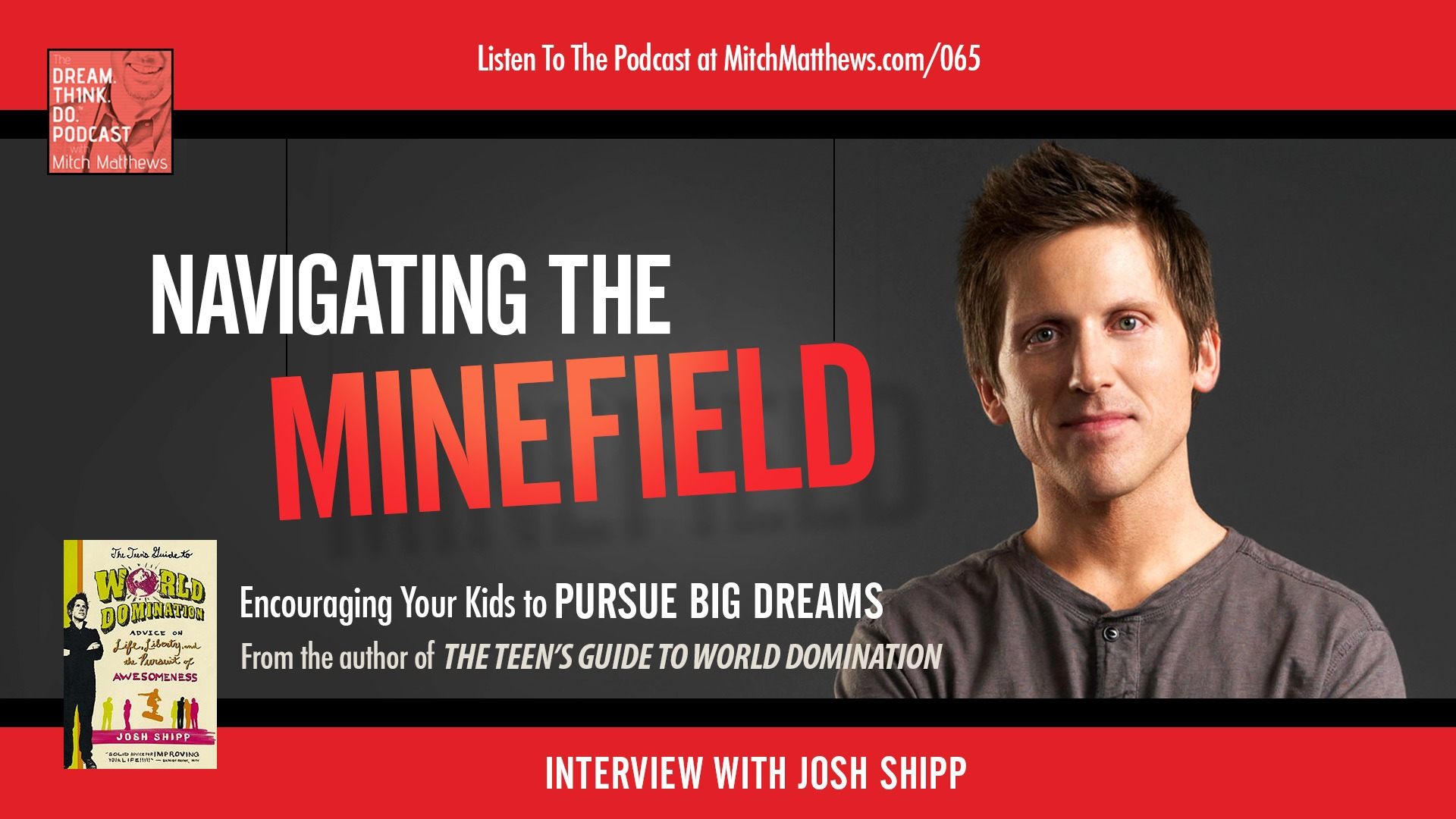 Josh Shipp | Navigating the minefield! - Encouraging your kids to pursue big dreams!