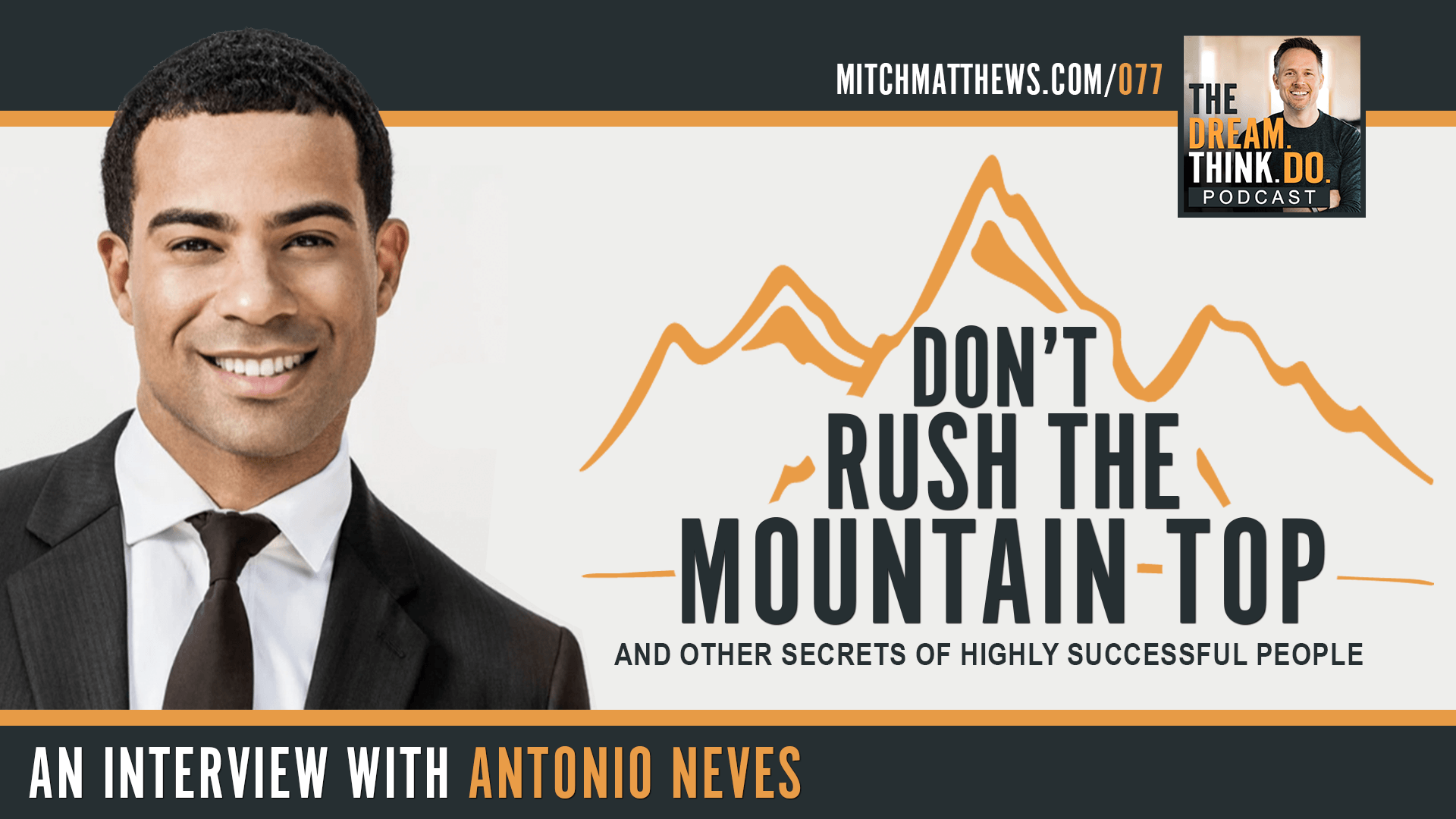 Antonio Neves | Don't rush the mountain top [and other surprising secrets of highly successful people]