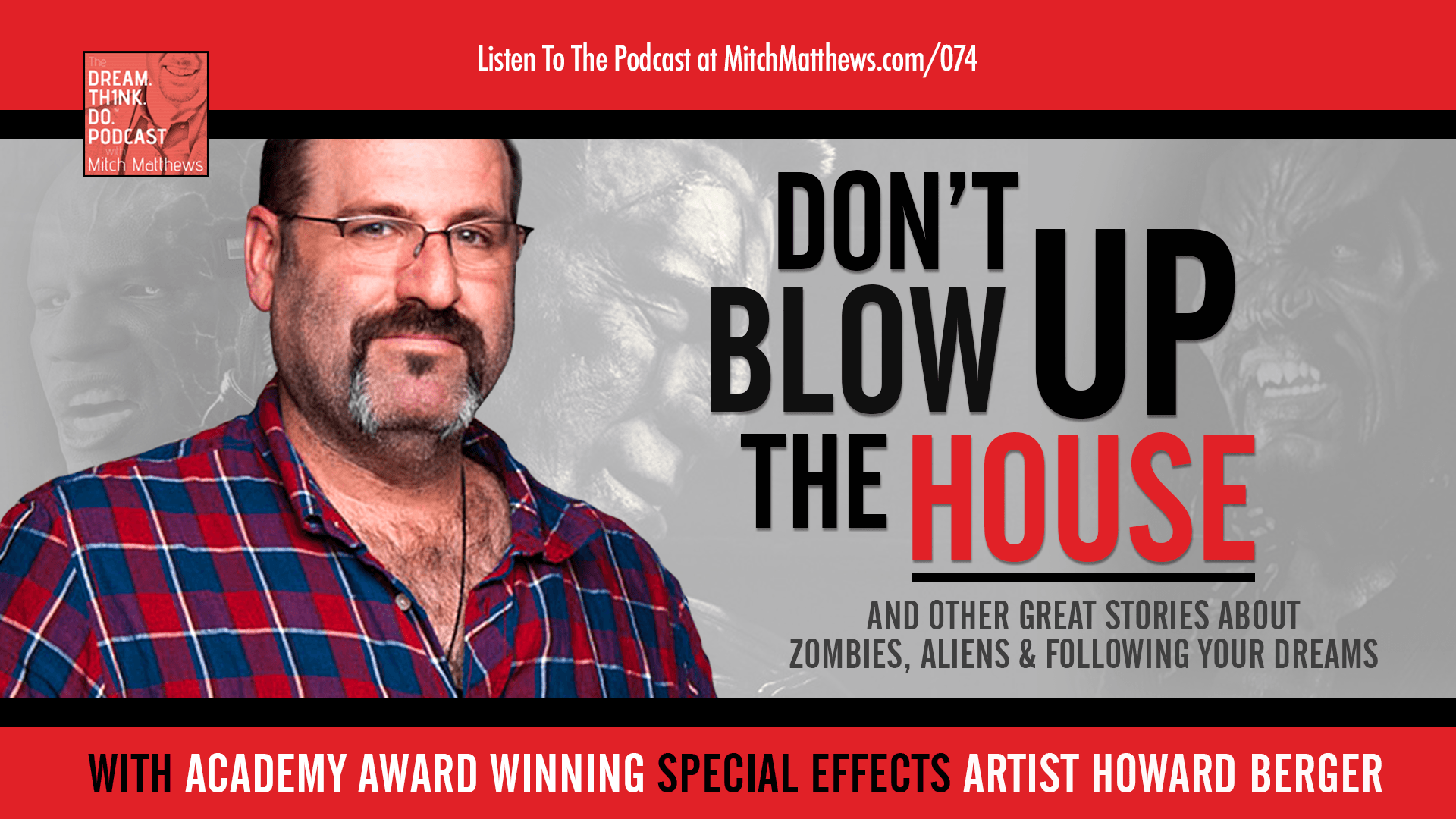 "Howard Berger | ""Don't blow up the house!"" And other great stories about zombies, aliens and following your dreams"
