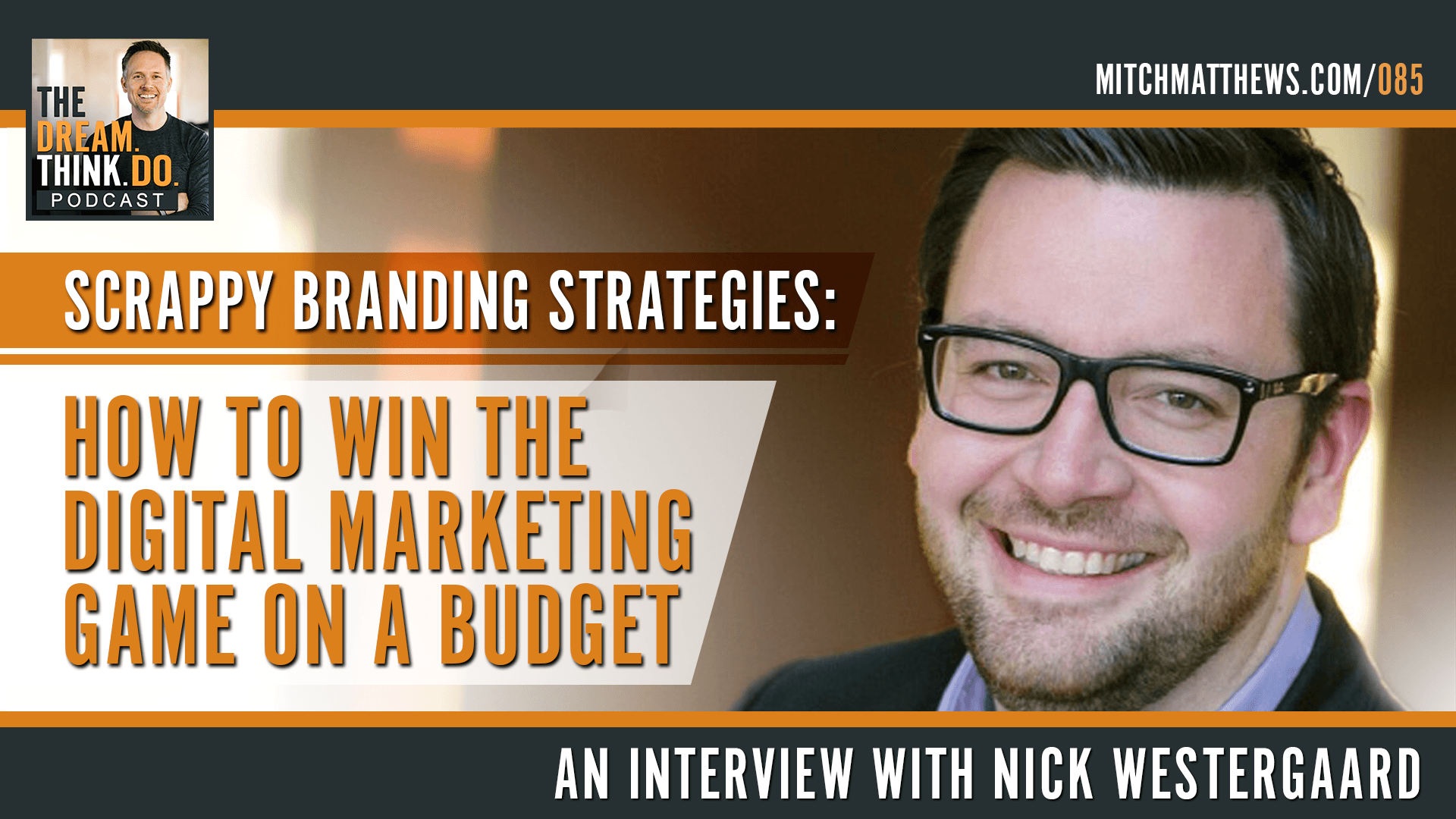 Nick Westergaard | Scrappy Branding Strategies - How to win the digital marketing game on a budget.