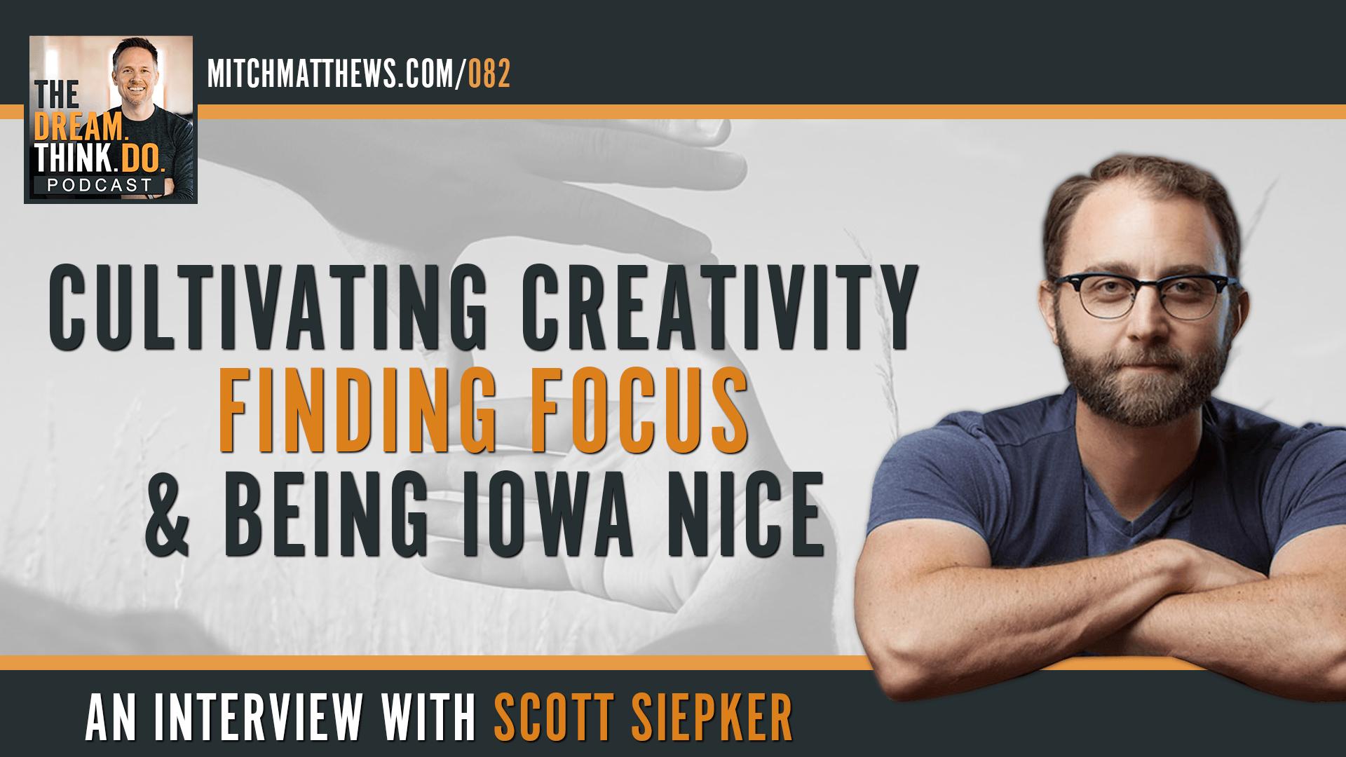 Scott Siepker | Cultivating Creativity, Finding Focus and Being Iowa Nice