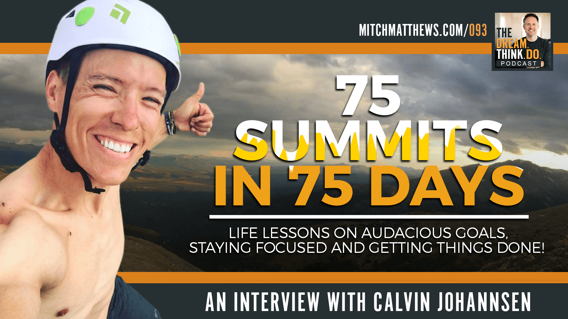 Calvin Johannsen I 75 Summits in 75 Days: Life lessons on audacious goals, staying focused and getting things done!