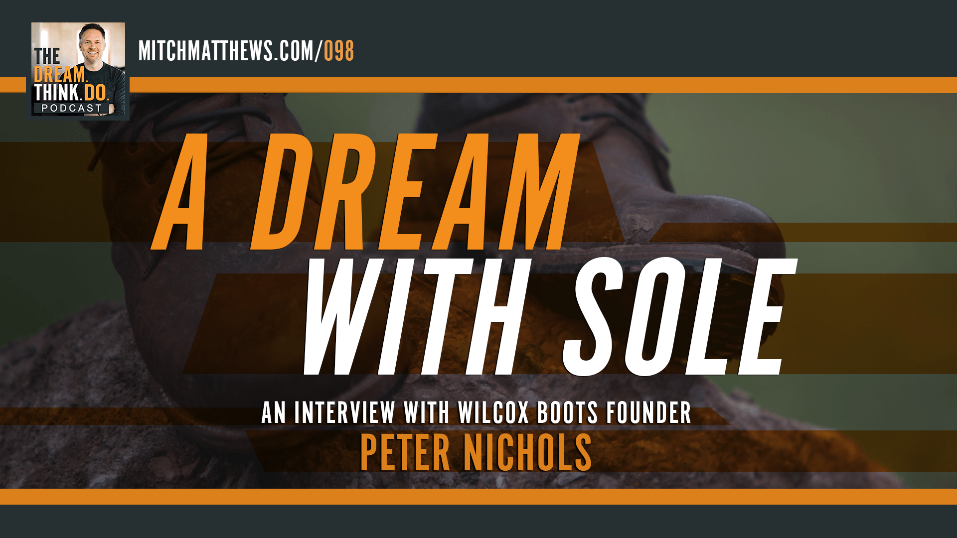 A Dream with Sole | An interview with Wilcox Boots founder, Peter Nichols