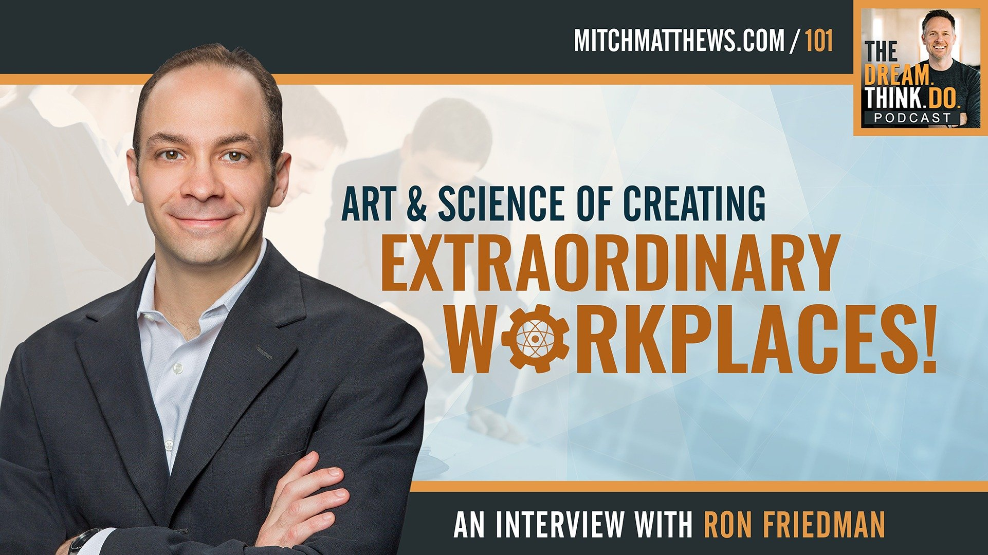 The ART and Science of Creating Extraordinary Workplaces! | An Interview with Ron Friedman