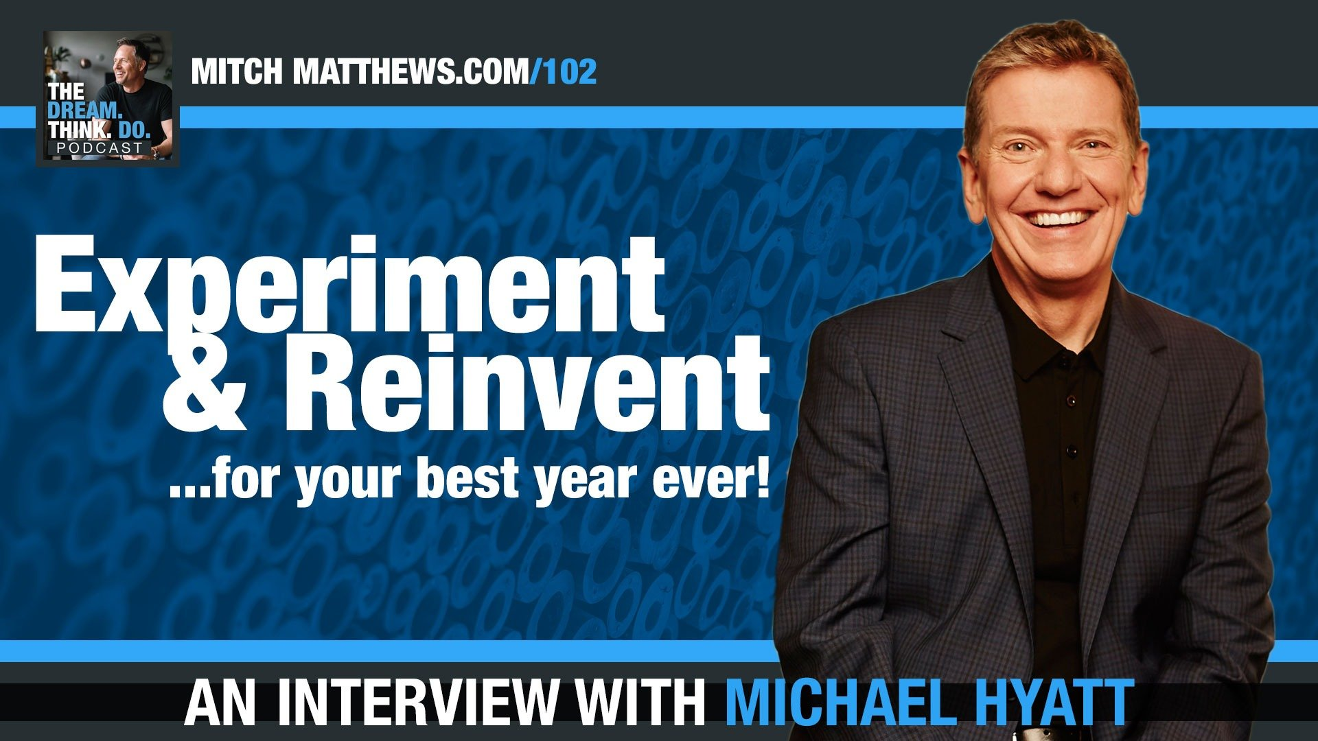 Michael Hyatt | Experiment & Reinvent for your best year ever!