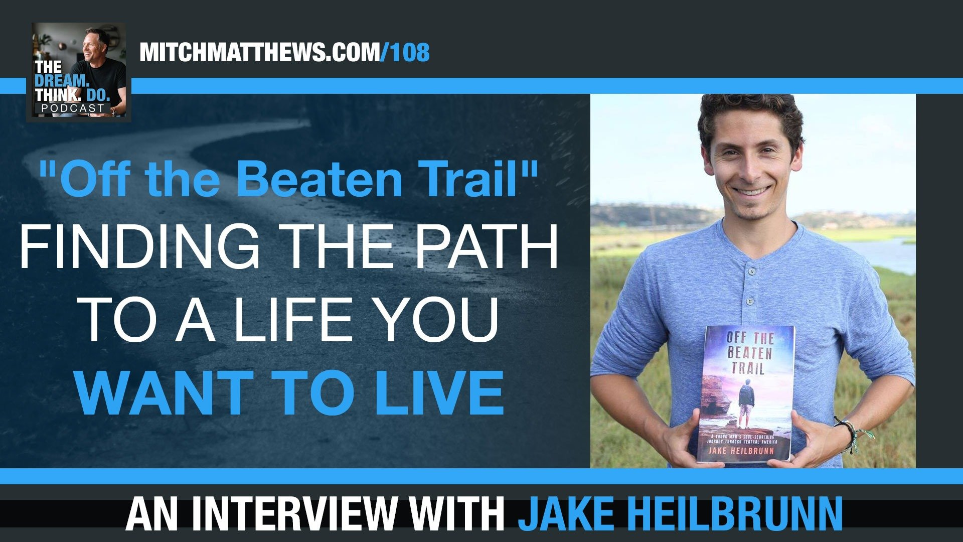 """""""Off the Beaten Trail"""" - Finding the path to a life you want to live Jake Heilbrunn"""