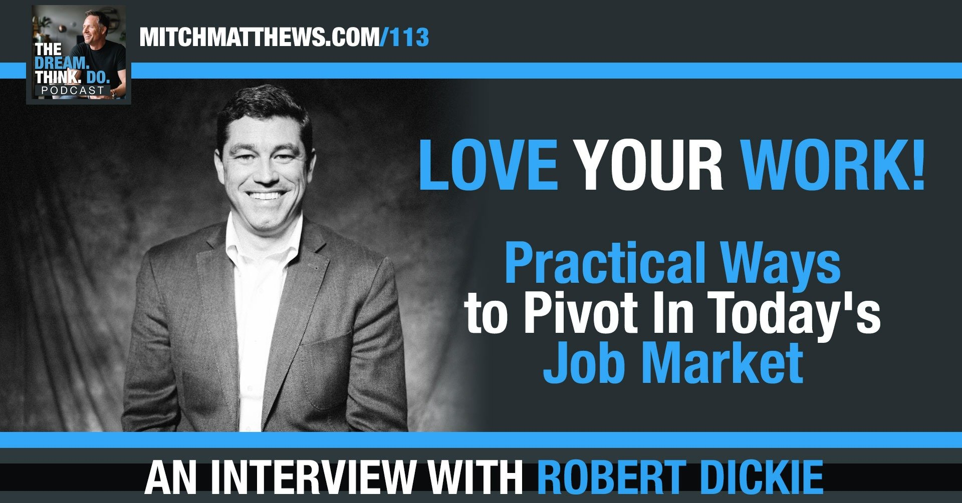 LOVE YOUR WORK! Practical Ways to Pivot In Today's Job Market Robert Dickie
