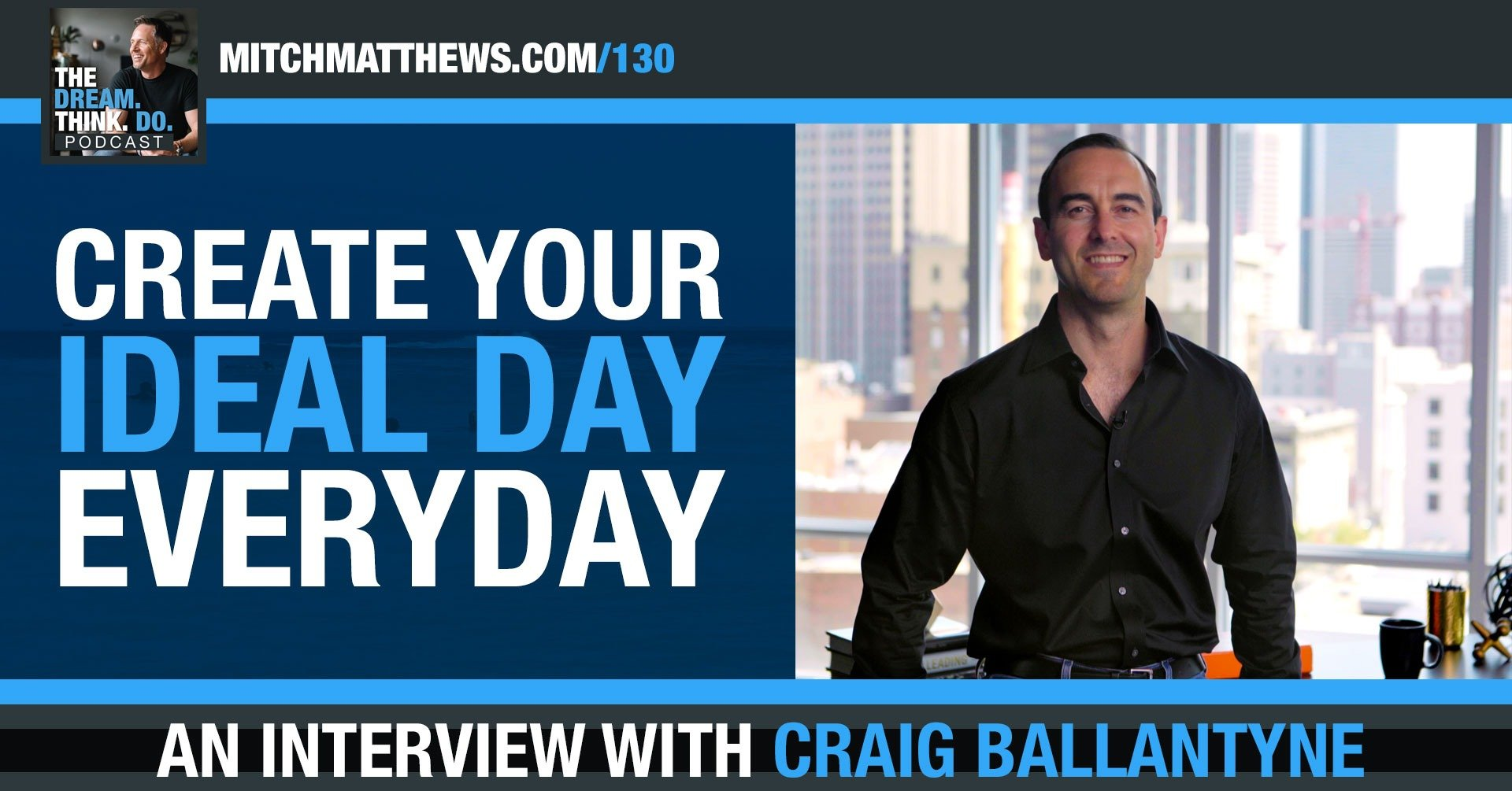 Create your ideal day... everyday! Craig Ballantyne