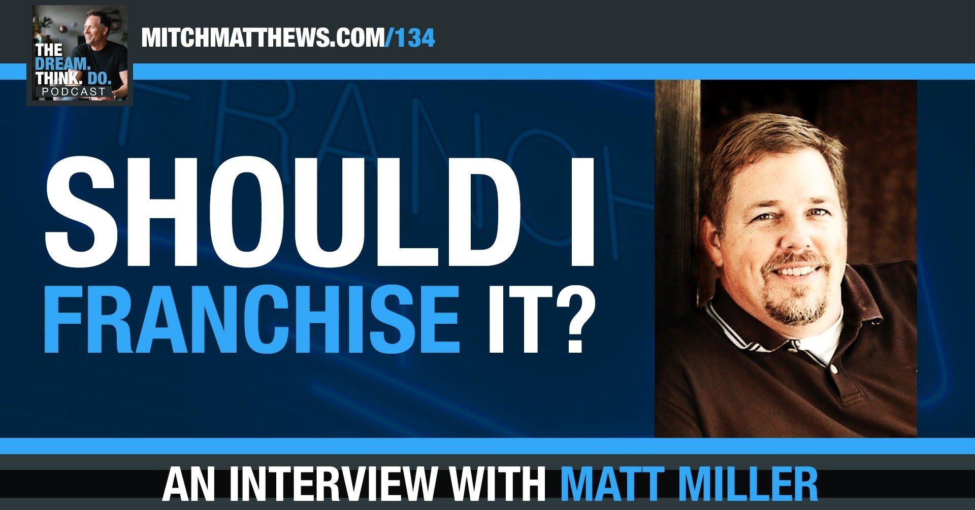 Matt Miller - Should I Franchise It?