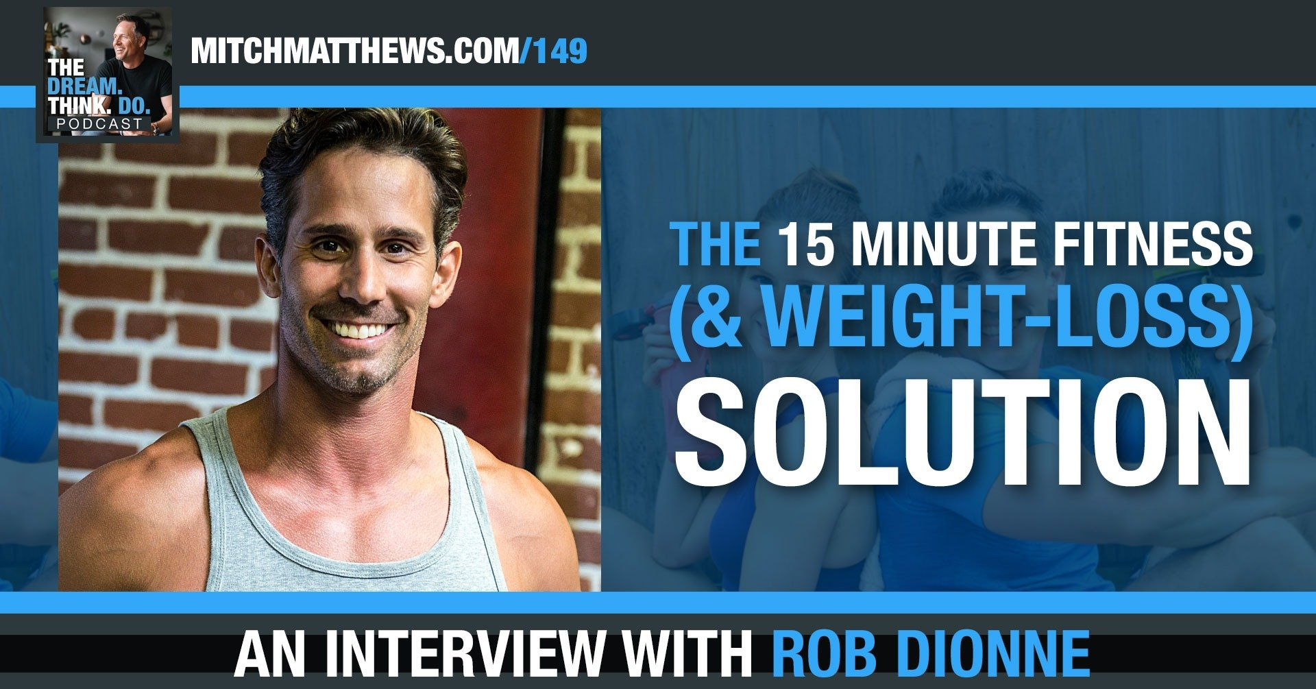 Rob Dionne | The 15 Minute Fitness (& wieght-loss) Solution