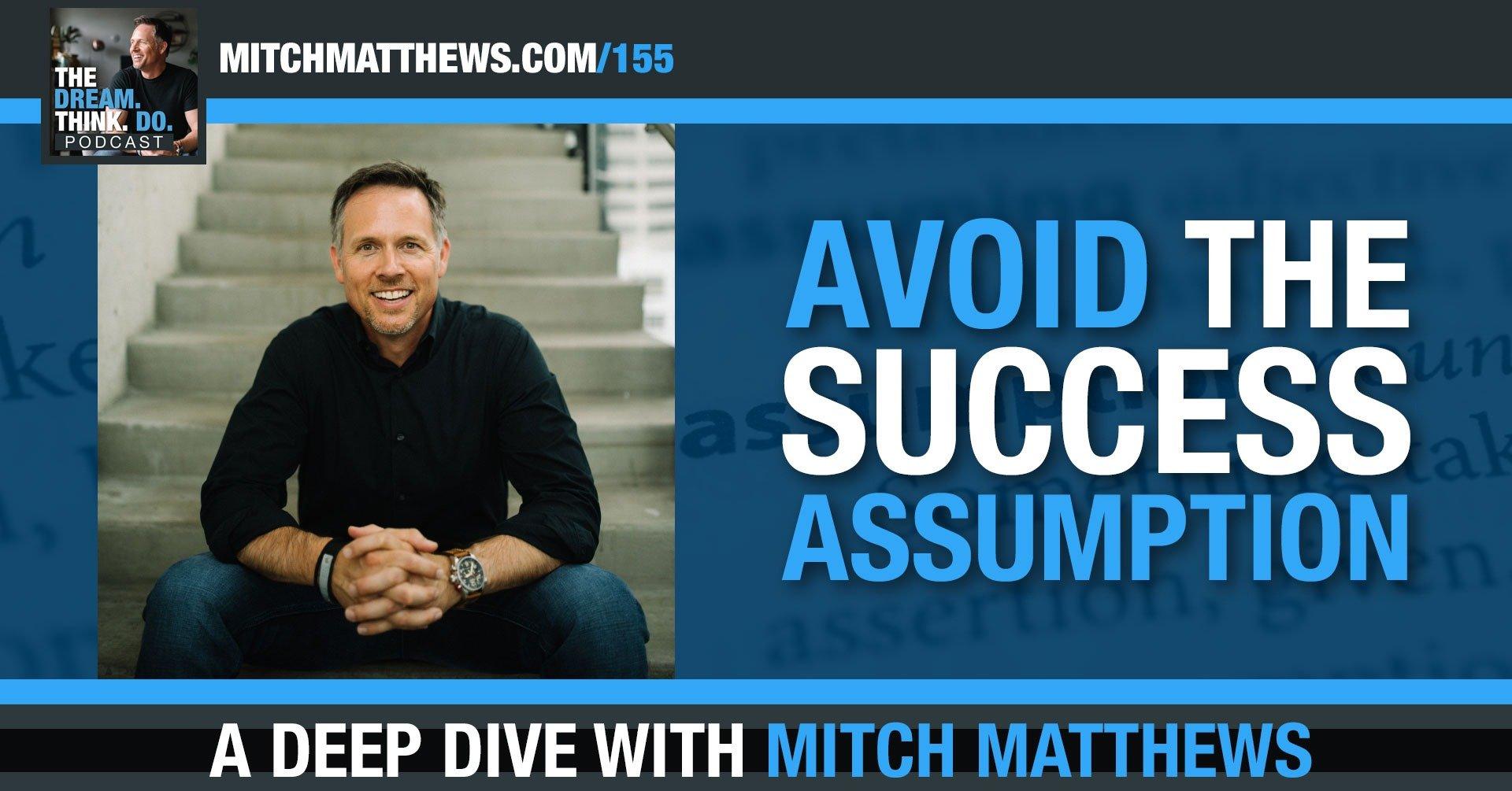 Avoid the Success Assumption