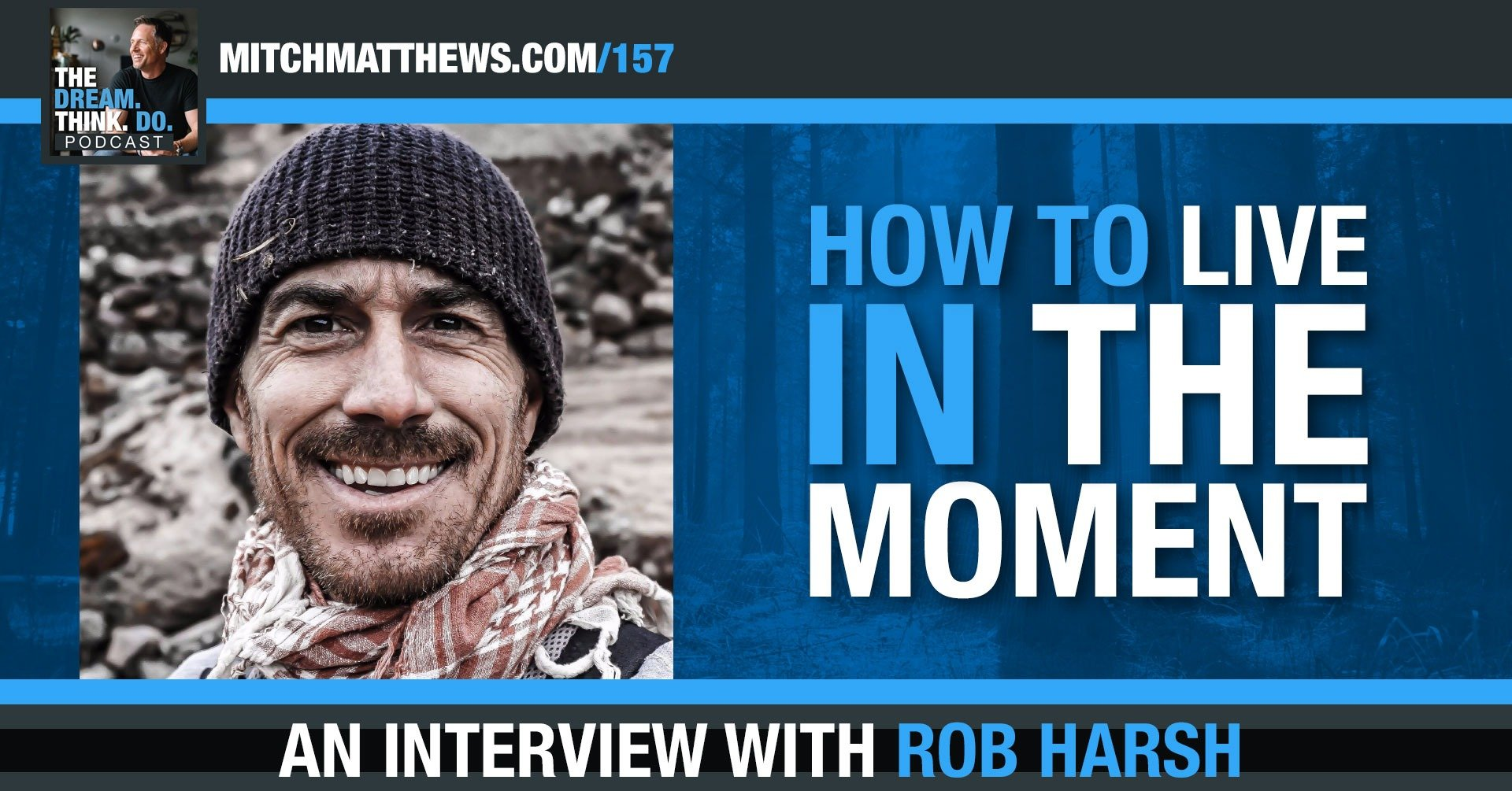 Rob Harsh | Don't Miss It! (How to live in the moment... no matter what!)