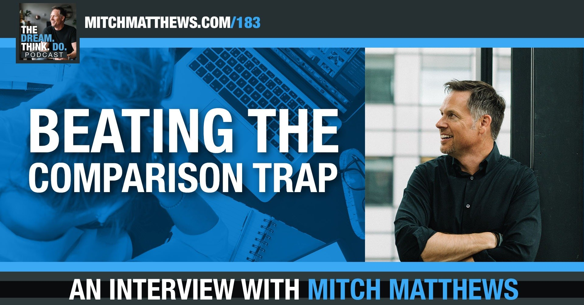 Beating the Comparison Trap, with Mitch Matthews