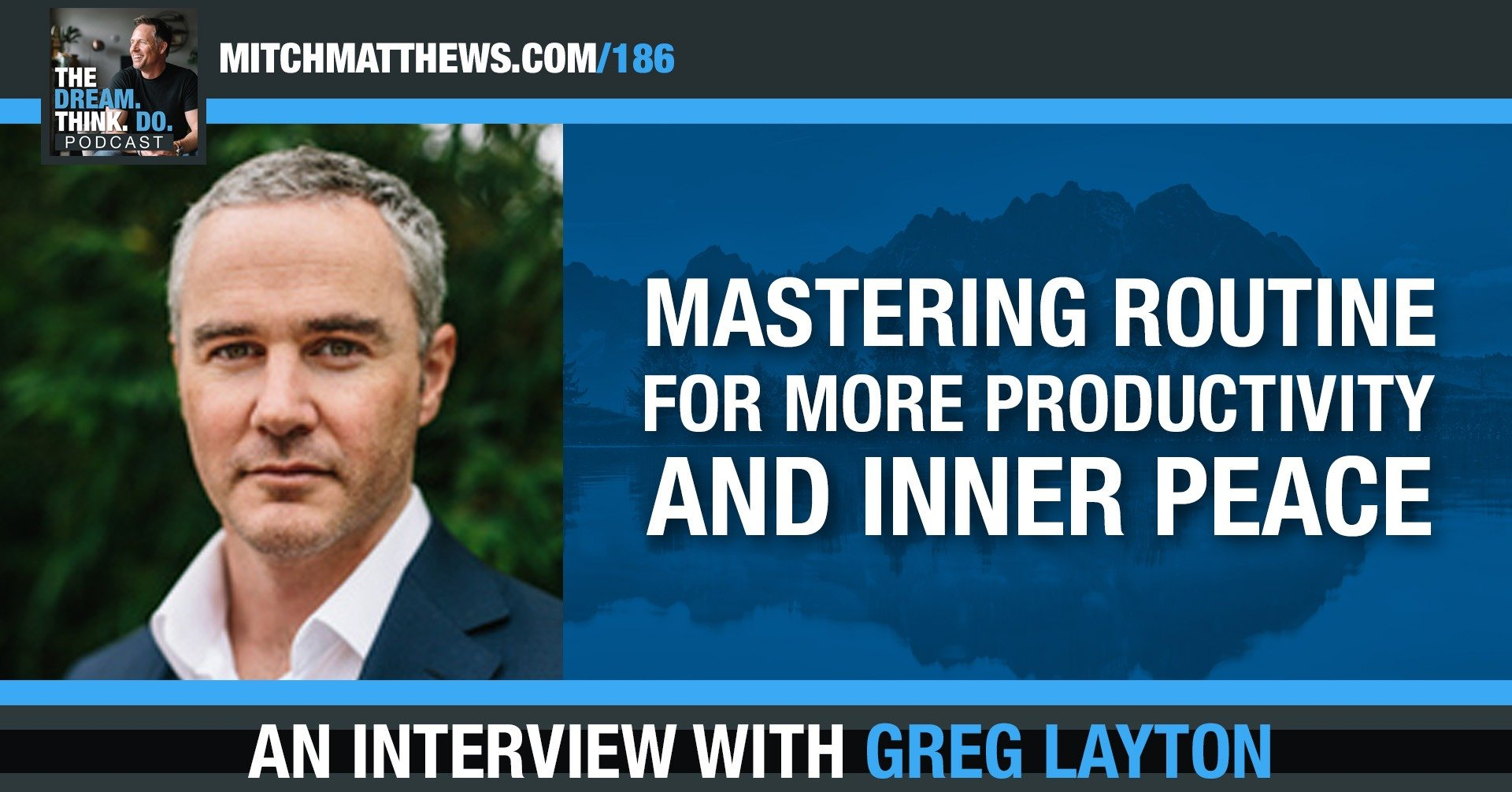 Mastering Routine for more Productivity and Inner Peace, with Greg Layton