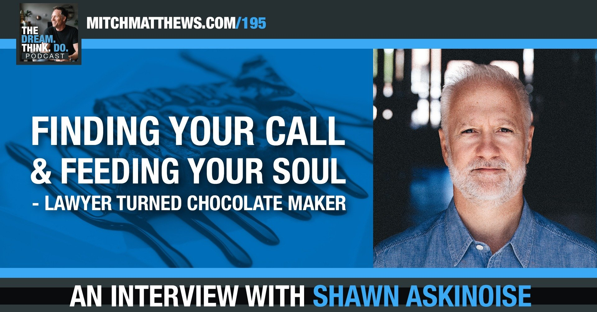 Finding Your Call & Feeding Your Soul - Lawyer Turned Chocolatier, with Shawn Askinosie