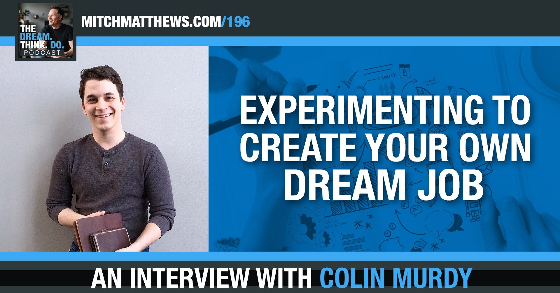 Experimenting to Create Your Own Dream Job! with Colin Murdy