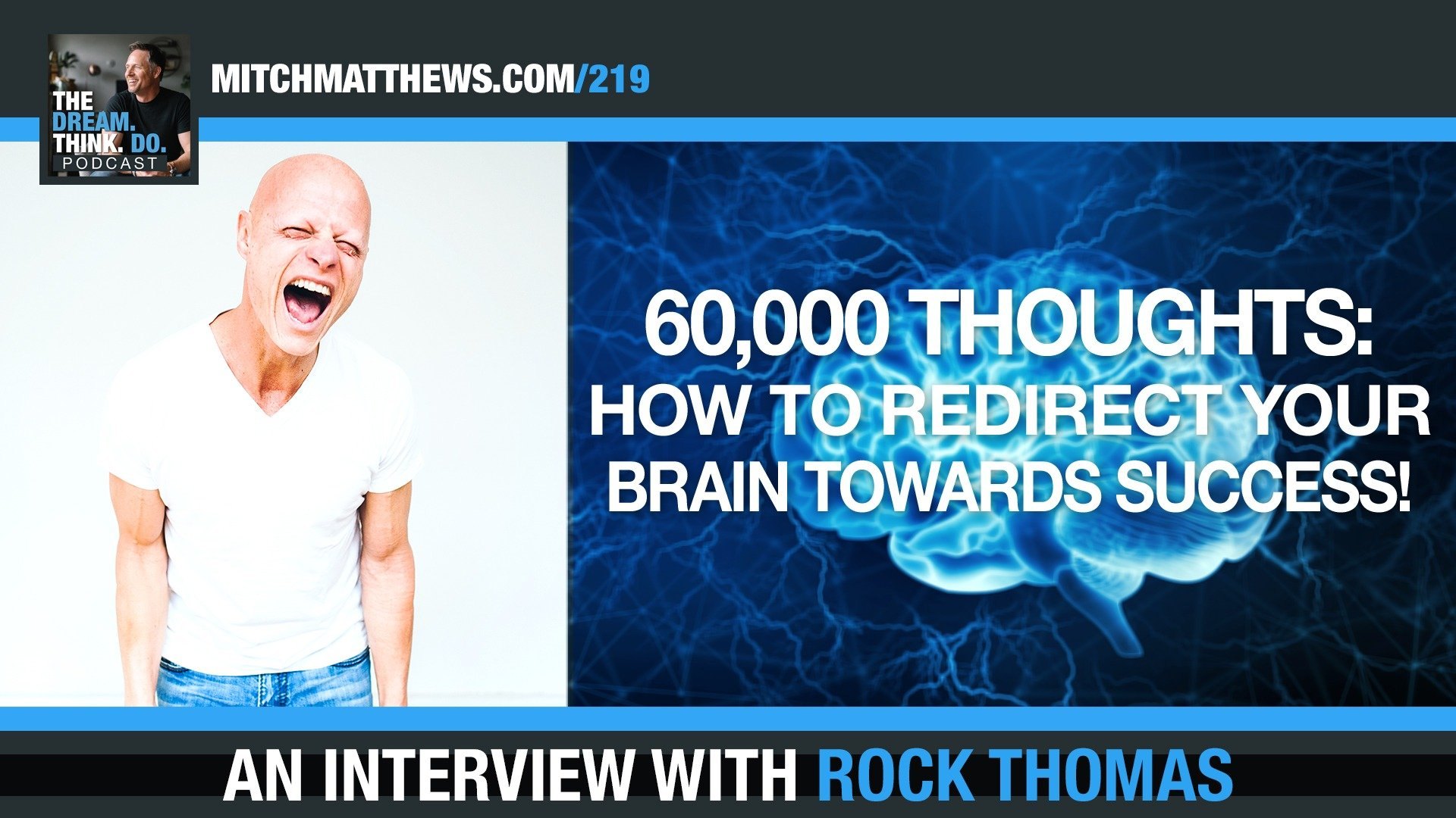 60,000 Thoughts - How to redirect your brain towards success! With Rock Thomas