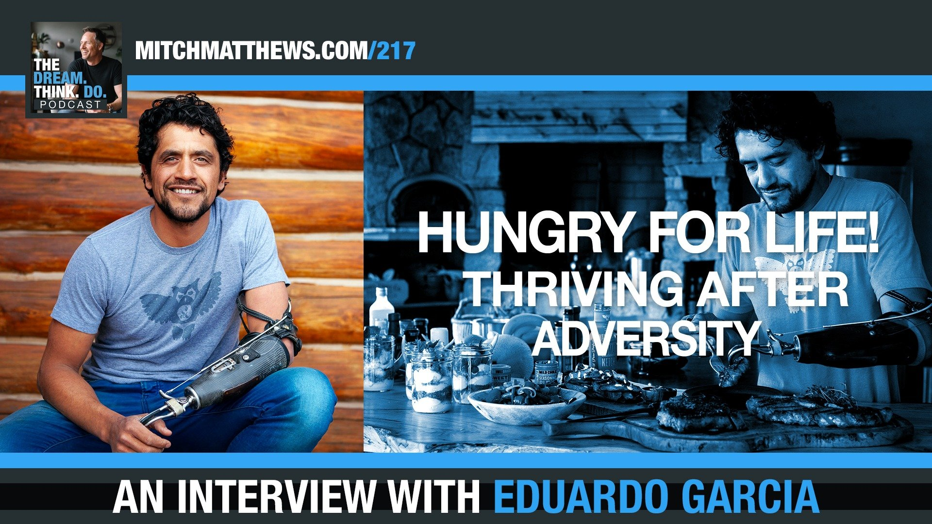 HUNGRY for LIFE! Thriving after adversity with Eduardo Garcia!