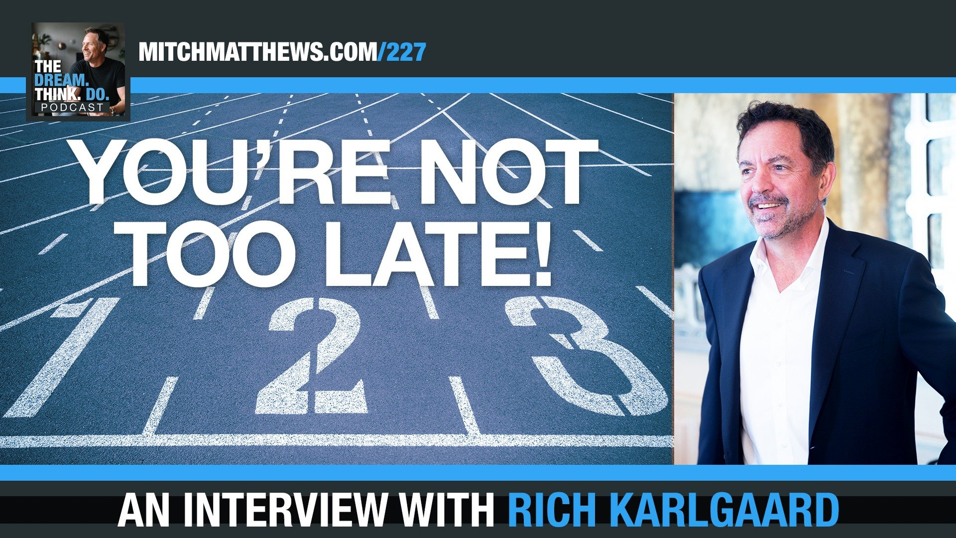 You're Not Too Late! With Forbes Magazine's Rich Karlgaard