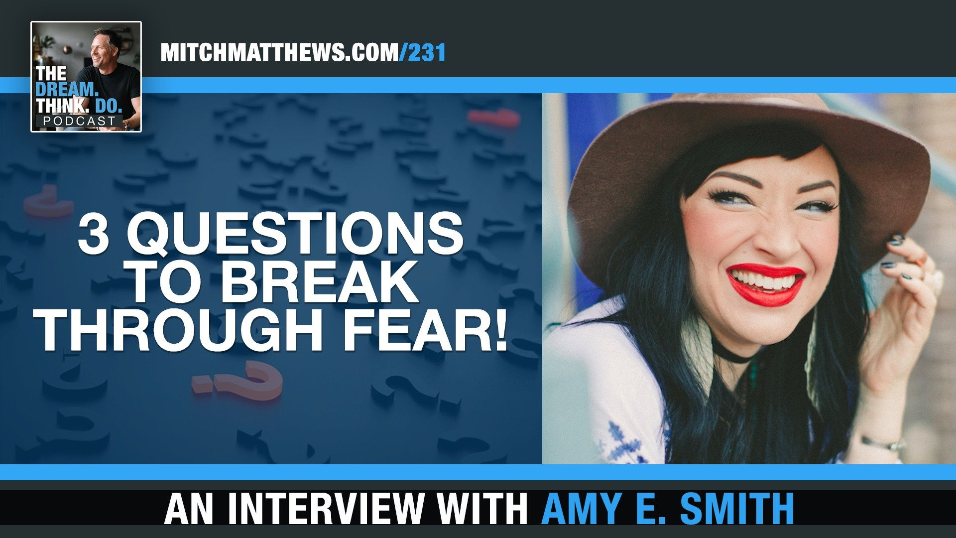 3 Questions to Break Through Fear! with Amy E  Smith