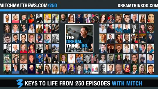3 Things I've Learned from 250 Episodes of DREAM THINK DO