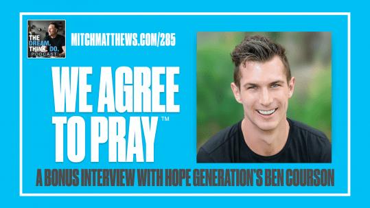 Ben Courson We Agree To Pray Episode