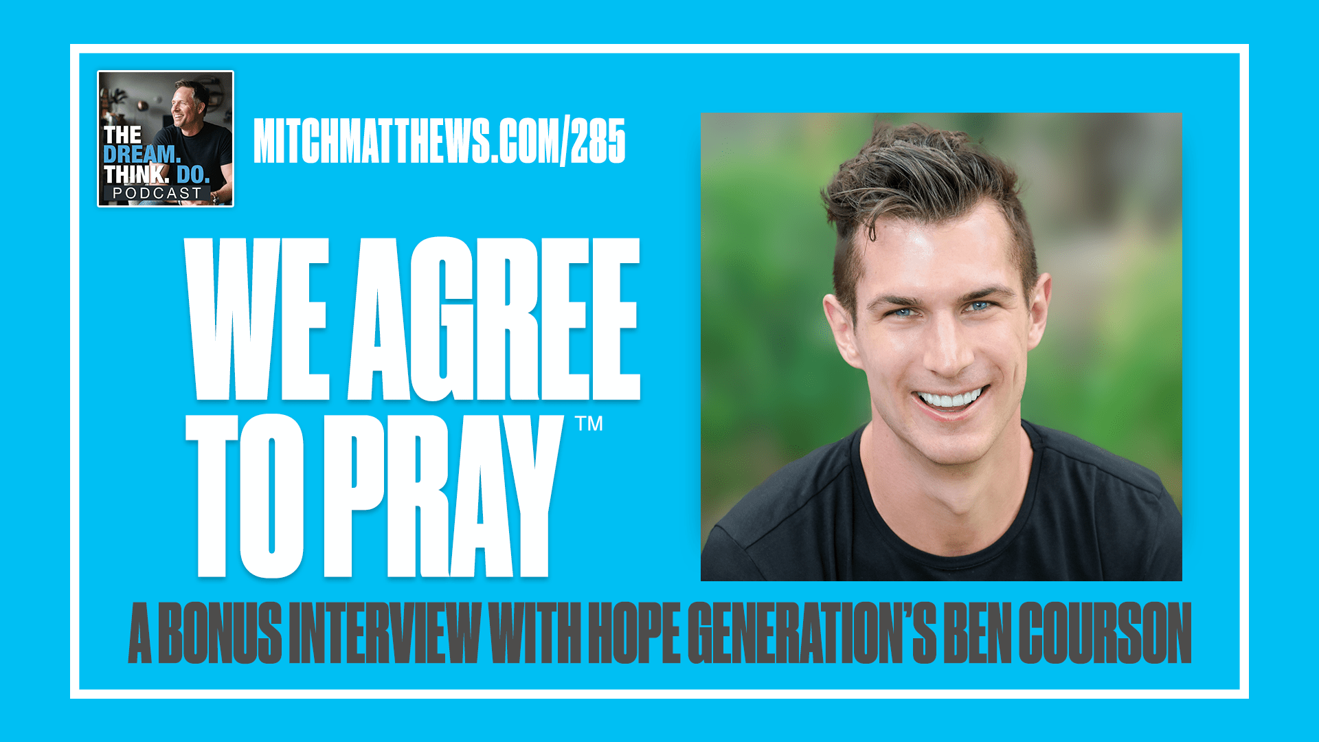 Ben Courson We Agree To Pray Episode